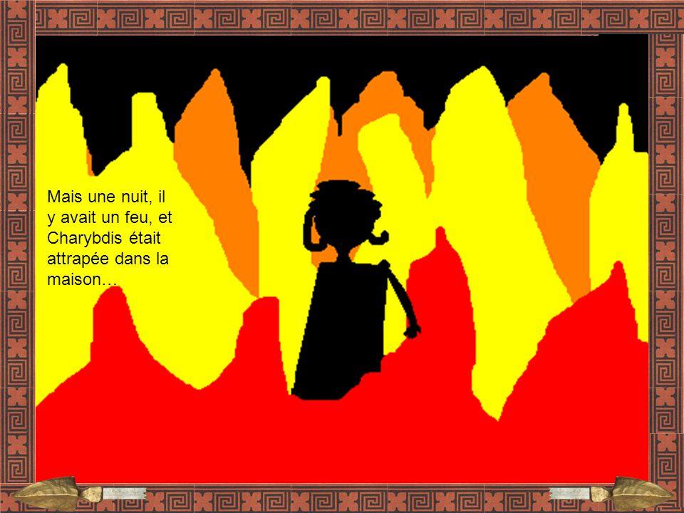 Mais une nuit, il y avait un feu, et Charybdis était attrapée dans la maison…