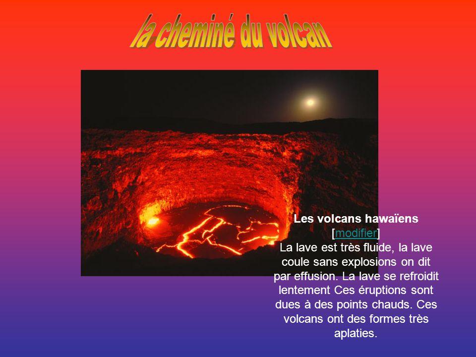 Les volcans hawaïens [modifier]modifier La lave est très fluide, la lave coule sans explosions on dit par effusion.