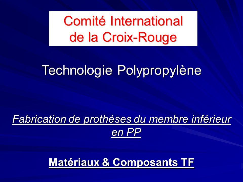 Fabrication de prothèses du membre inférieur en PP Matériaux & Composants TF Technologie Polypropylène Comité International de la Croix-Rouge