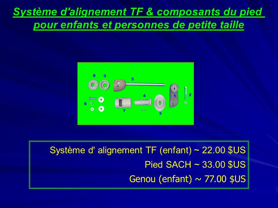 Système d alignement TF & composants du pied pour enfants et personnes de petite taille Système d alignement TF (enfant) ~ 22.00 $US Pied SACH ~ 33.00 $US Genou (enfant) ~ 77.00 $US