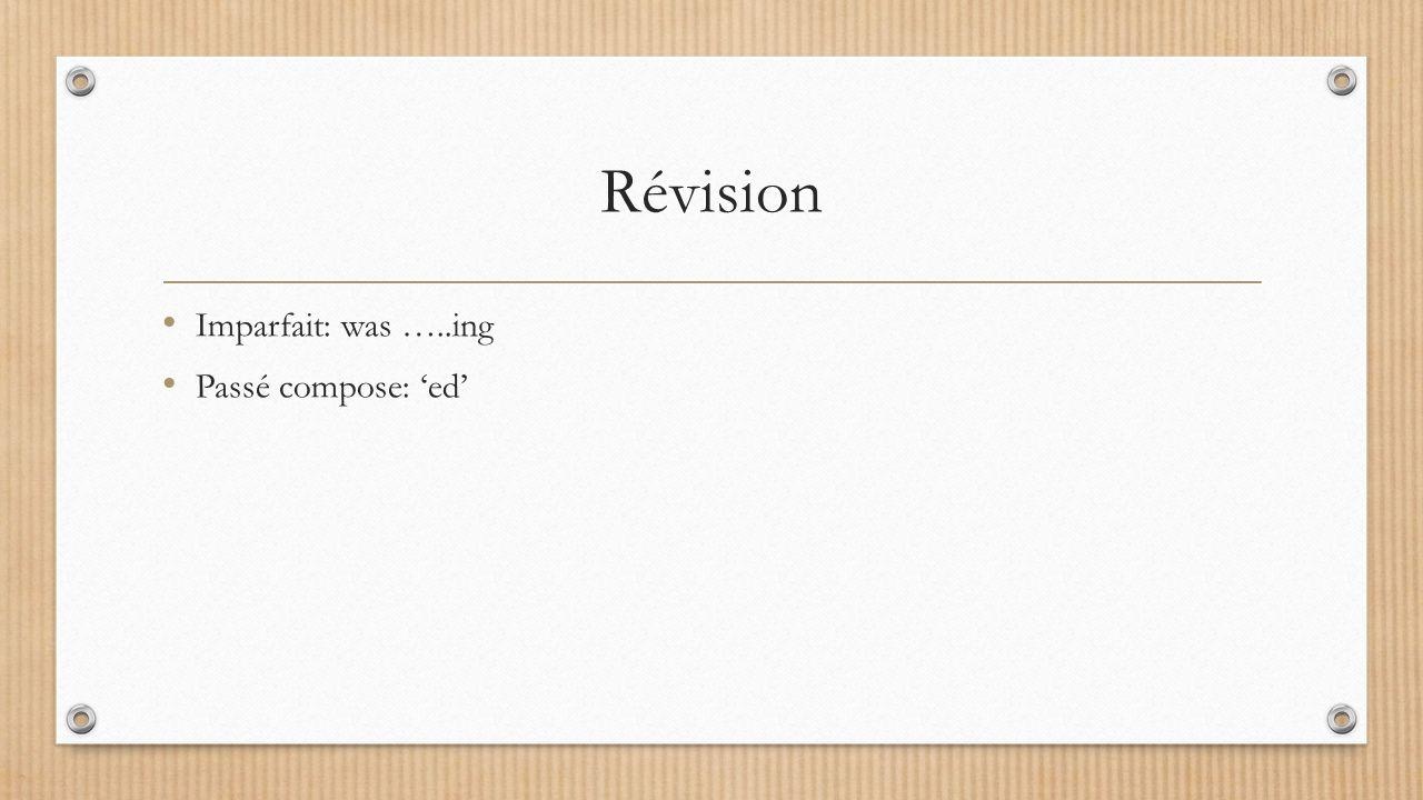 Révision Imparfait: was …..ing Passé compose: 'ed'
