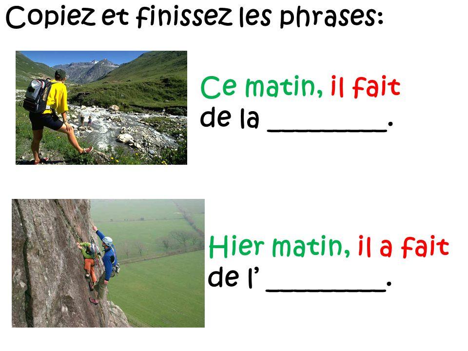 Copiez et finissez les phrases: Cet après-midi, nous faisons de la ______.