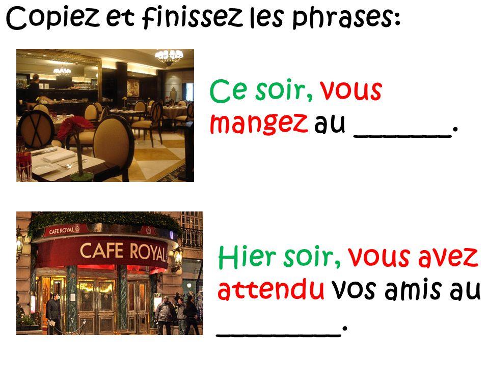 Copiez et finissez les phrases: Ce soir, vous mangez au _______.