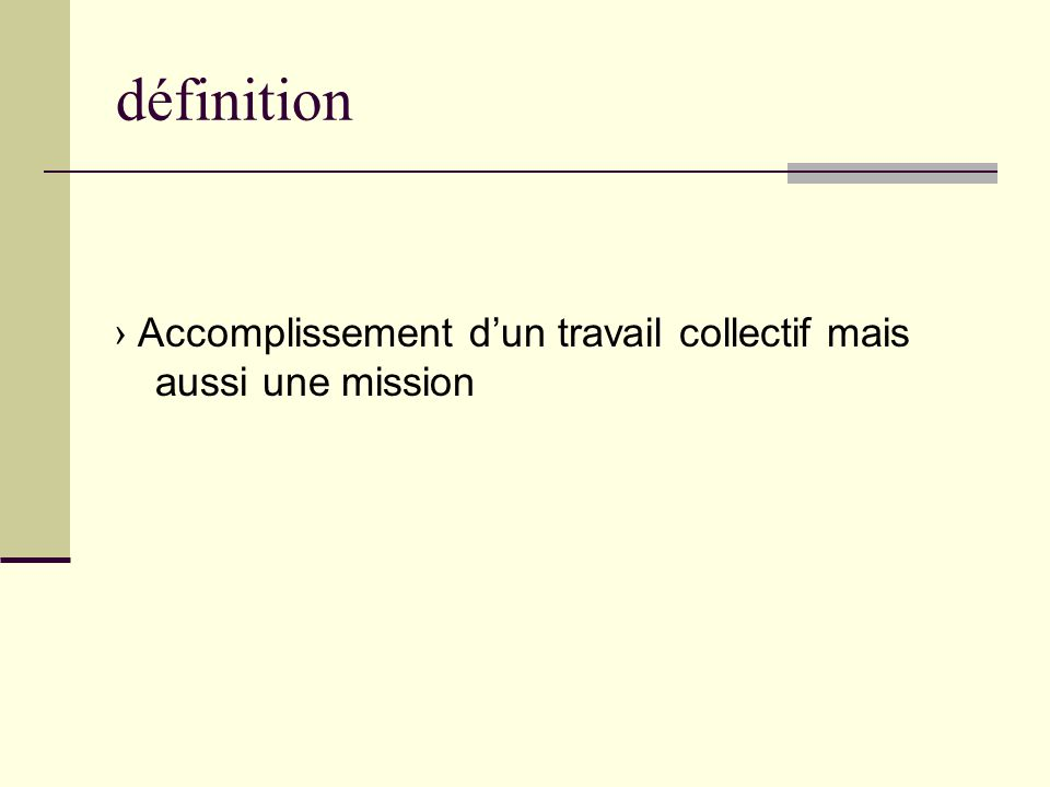 définition › Accomplissement d'un travail collectif mais aussi une mission