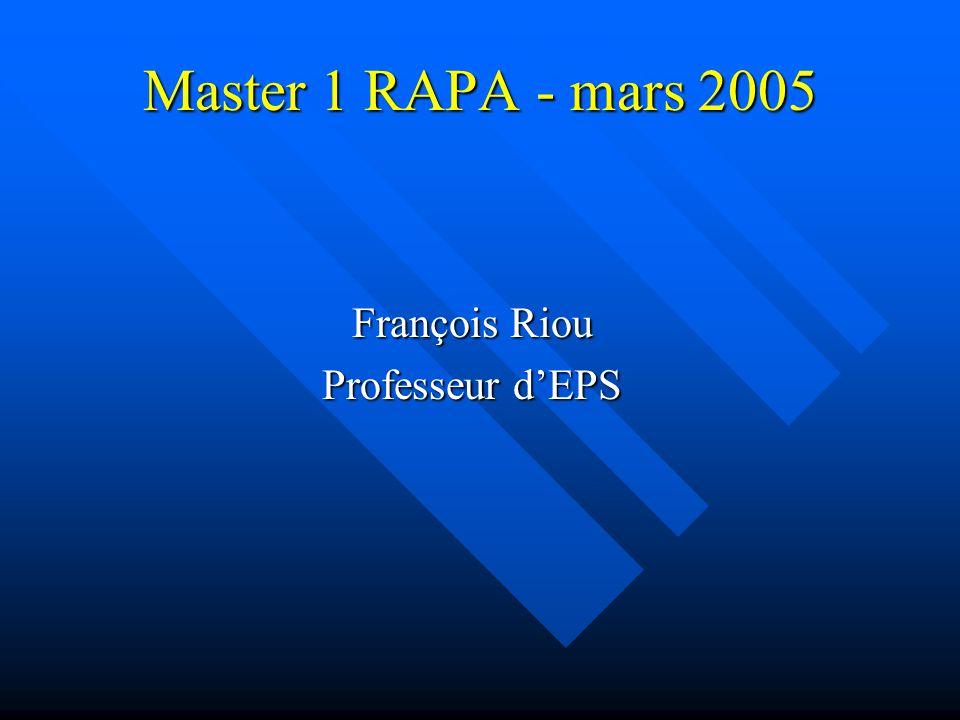 Master 1 RAPA - mars 2005 François Riou Professeur d'EPS
