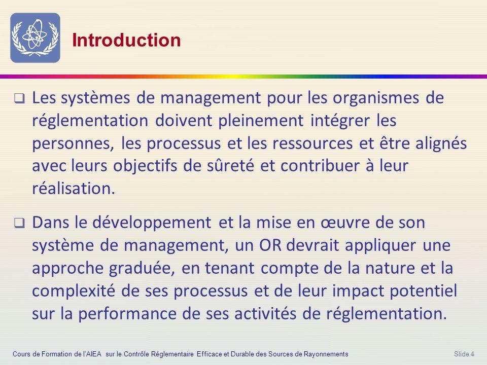 Slide 4 Introduction  Les systèmes de management pour les organismes de réglementation doivent pleinement intégrer les personnes, les processus et les ressources et être alignés avec leurs objectifs de sûreté et contribuer à leur réalisation.