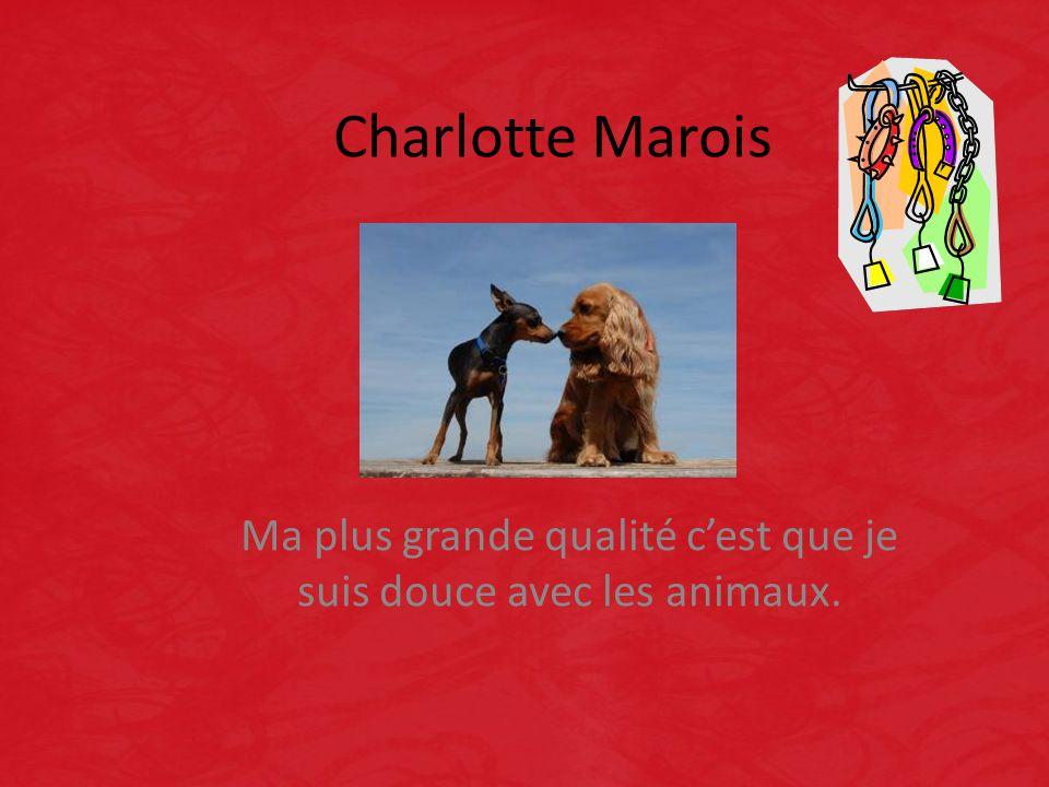 Charlotte Marois Ma plus grande qualité c'est que je suis douce avec les animaux.