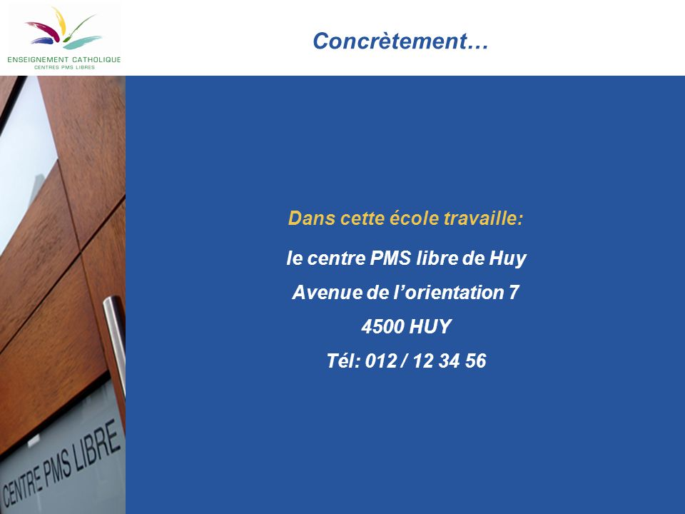 Concrètement… Dans cette école travaille: le centre PMS libre de Huy Avenue de l'orientation 7 4500 HUY Tél: 012 / 12 34 56