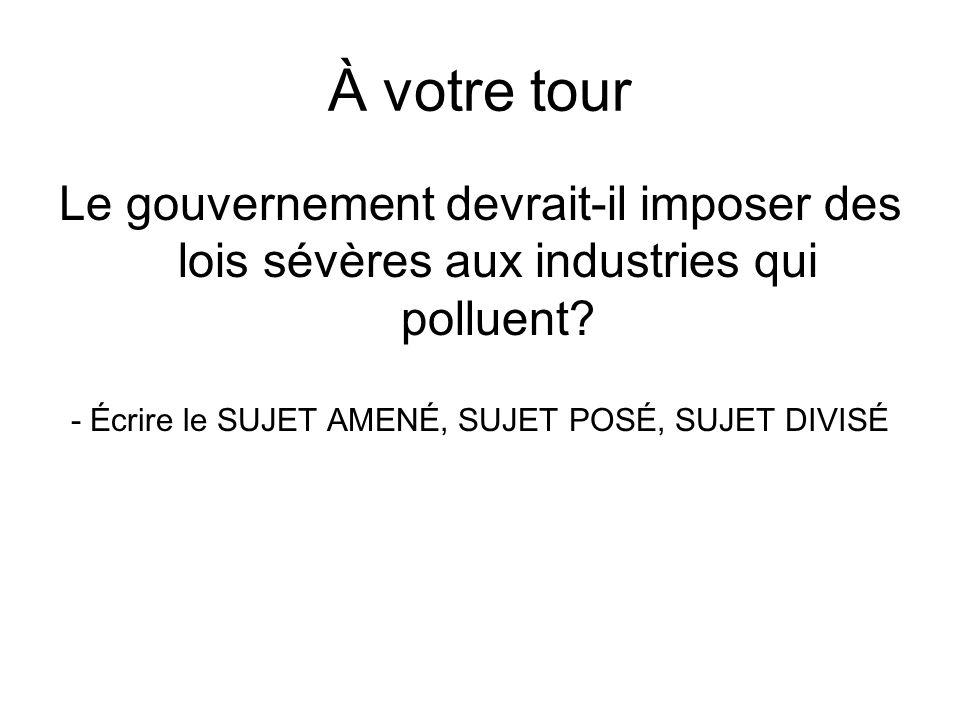 À votre tour Le gouvernement devrait-il imposer des lois sévères aux industries qui polluent.