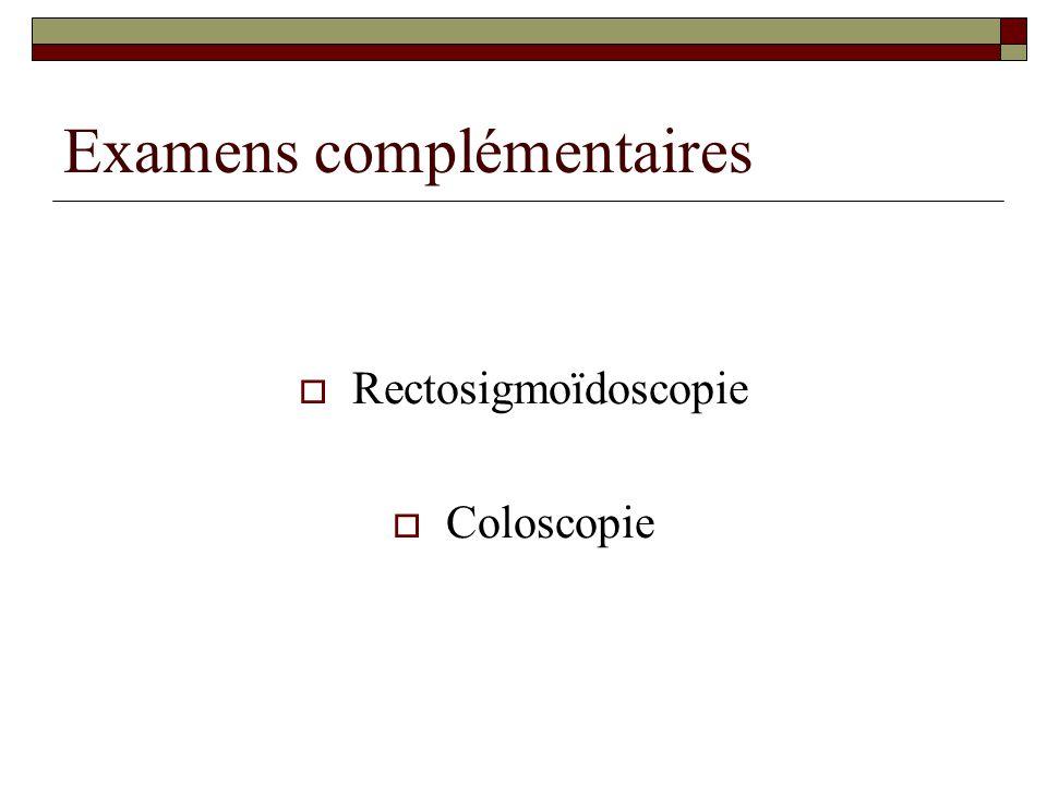 Examens complémentaires  Rectosigmoïdoscopie  Coloscopie