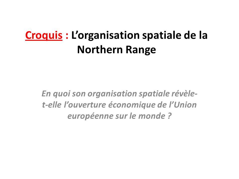 Croquis : L'organisation spatiale de la Northern Range En quoi son organisation spatiale révèle- t-elle l'ouverture économique de l'Union européenne sur le monde ?
