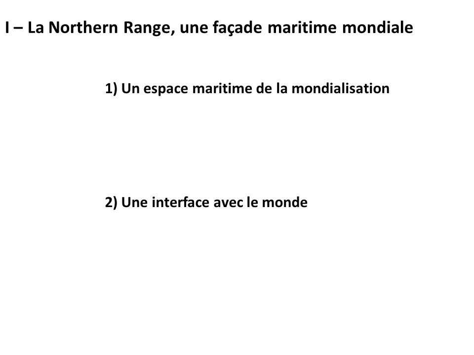 1) Un espace maritime de la mondialisation 2) Une interface avec le monde I – La Northern Range, une façade maritime mondiale