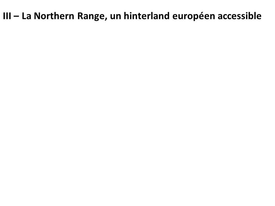 III – La Northern Range, un hinterland européen accessible