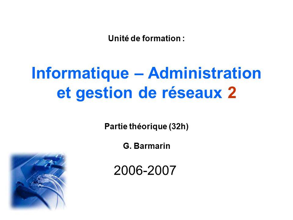 Unité de formation : Informatique – Administration et gestion de réseaux 2 Partie théorique (32h) G.