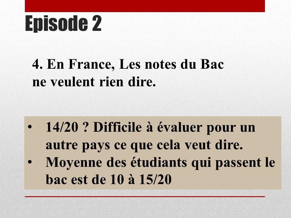 Episode 2 4. En France, Les notes du Bac ne veulent rien dire.