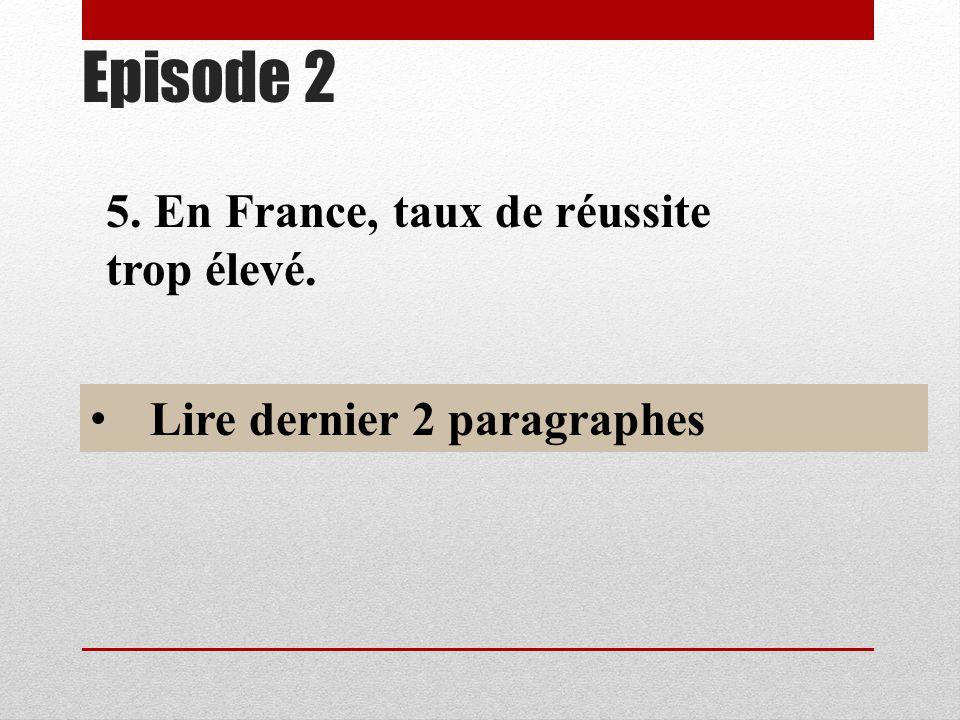 Episode 2 5. En France, taux de réussite trop élevé. Lire dernier 2 paragraphes