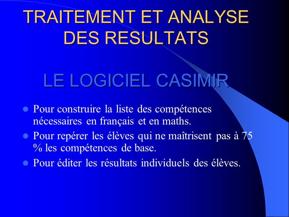 TRAITEMENT ET ANALYSE DES RESULTATS LE LOGICIEL CASIMIR Pour construire la liste des compétences nécessaires en français et en maths.