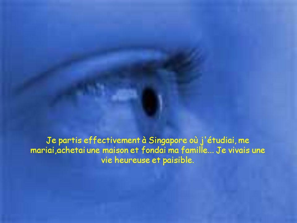 J'étudiai avec acharnement et obtins une bourse pour étudier à Singapore