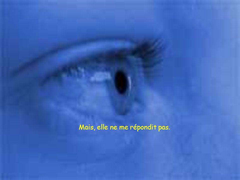 Je la confrontai le lendemain pour lui dire : à cause de toi, je suis la risée de tout le monde, pourquoi ne meurs tu pas ?