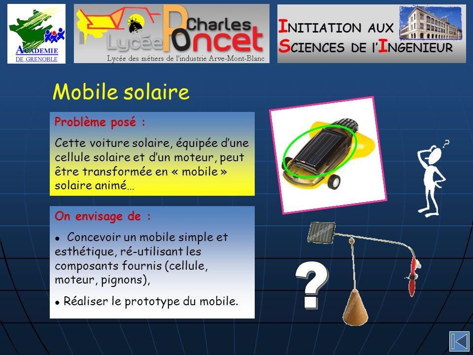 I NITIATION AUX S CIENCES DE l' I NGENIEUR Mobile solaire On envisage de : Concevoir un mobile simple et esthétique, ré-utilisant les composants fournis (cellule, moteur, pignons), Réaliser le prototype du mobile.