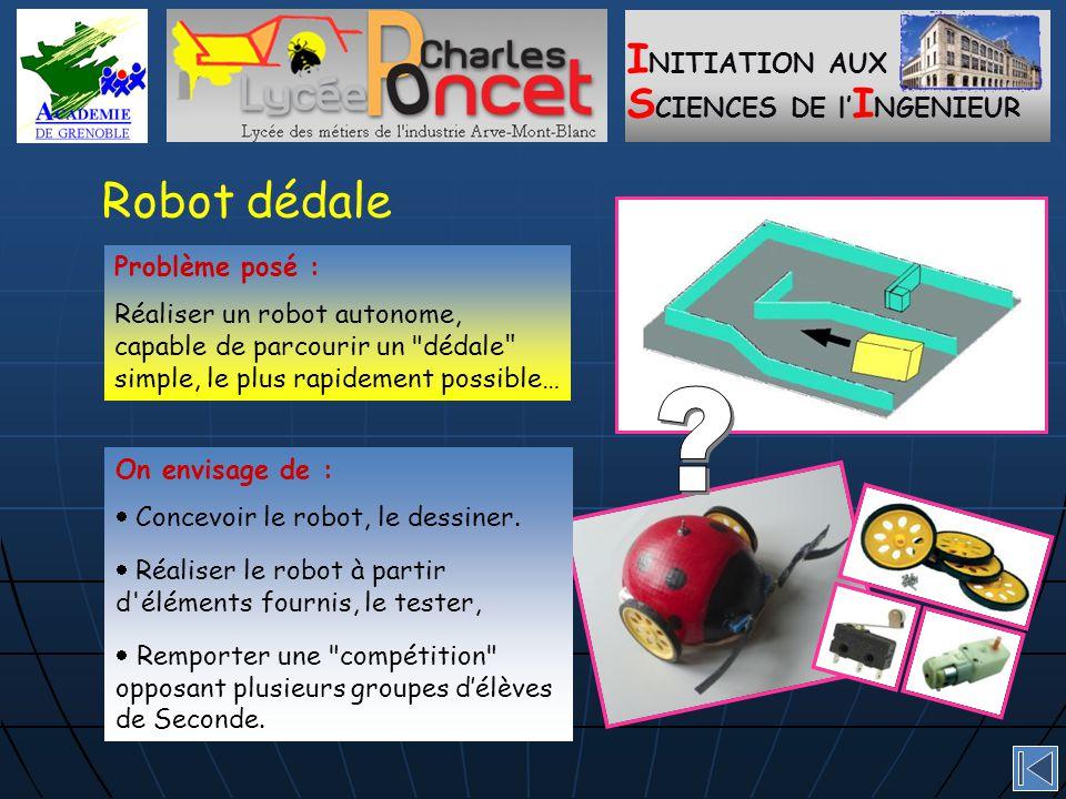 I NITIATION AUX S CIENCES DE l' I NGENIEUR Robot dédale On envisage de :  Concevoir le robot, le dessiner.