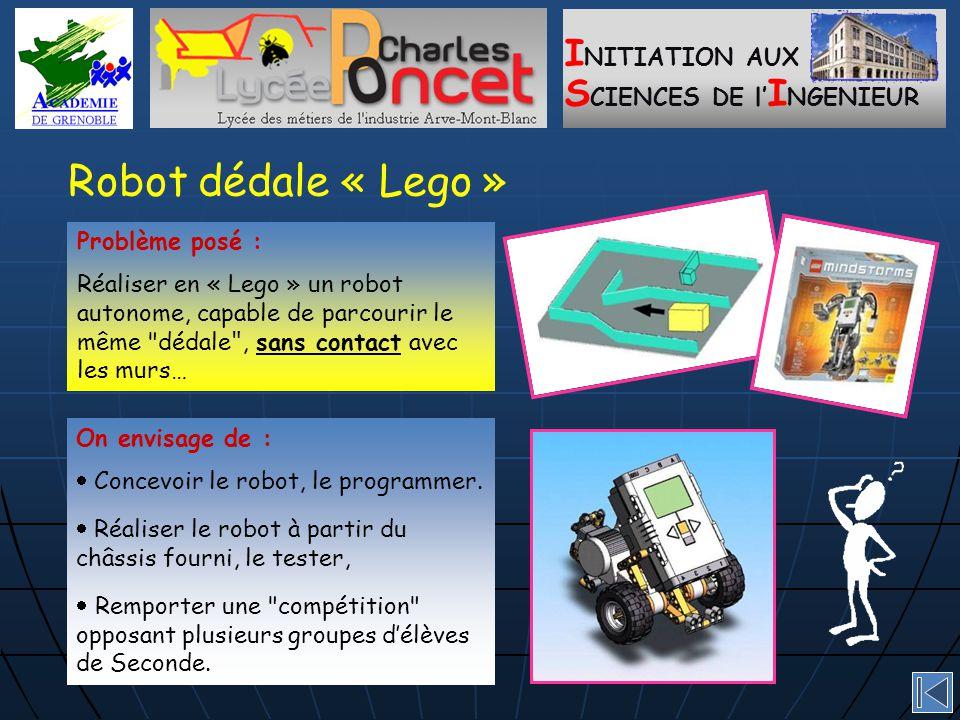 I NITIATION AUX S CIENCES DE l' I NGENIEUR Robot dédale « Lego » On envisage de :  Concevoir le robot, le programmer.
