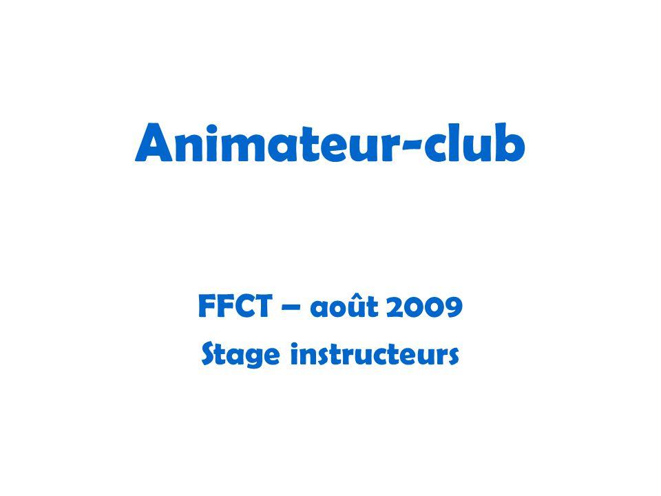 Animateur-club FFCT – août 2009 Stage instructeurs
