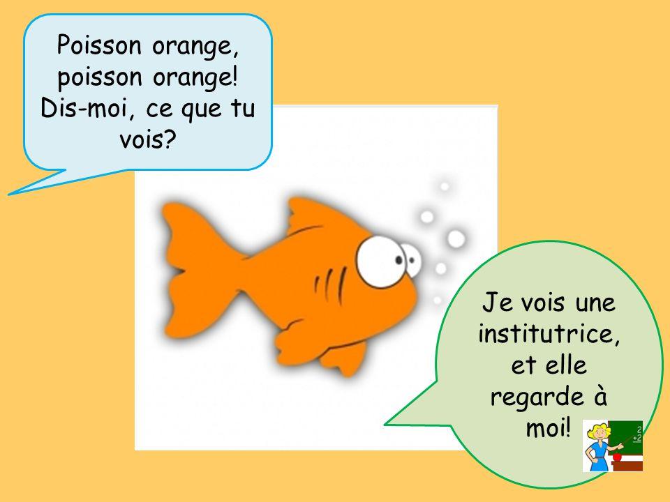 Poisson orange, poisson orange.Dis-moi, ce que tu vois.