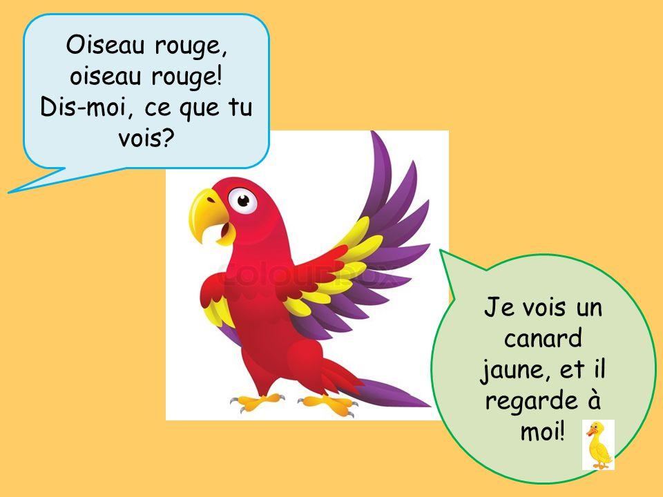 Oiseau rouge, oiseau rouge! Dis-moi, ce que tu vois? Je vois un canard jaune, et il regarde à moi!