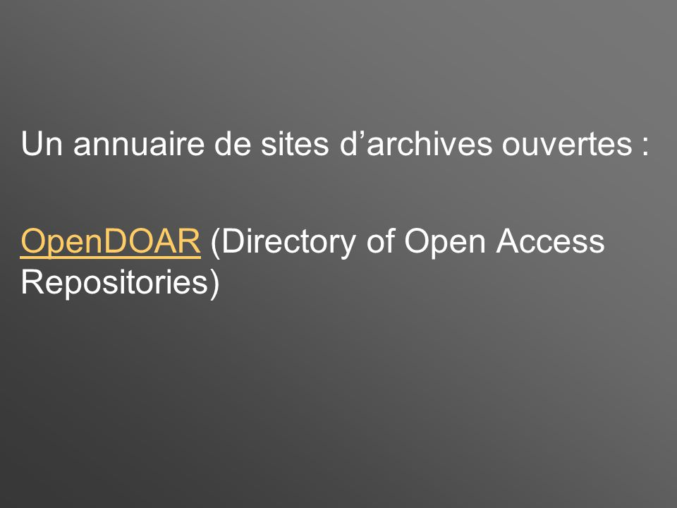 Un annuaire de sites d'archives ouvertes : OpenDOAROpenDOAR (Directory of Open Access Repositories)