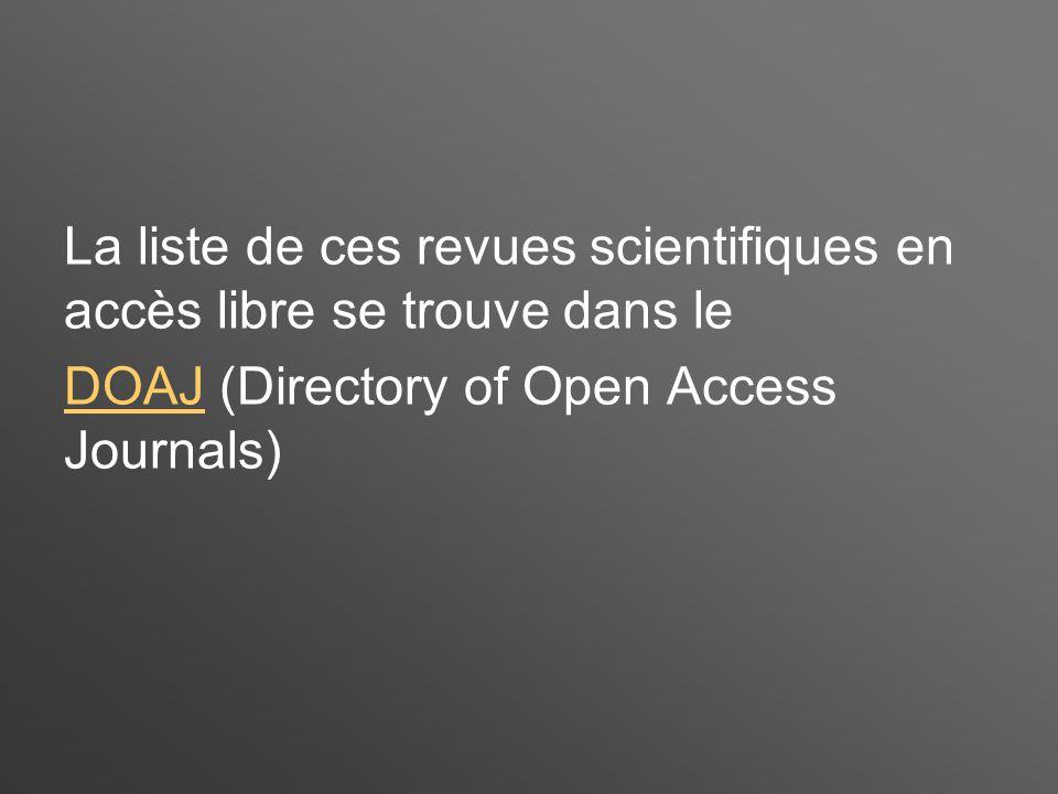 La liste de ces revues scientifiques en accès libre se trouve dans le DOAJDOAJ (Directory of Open Access Journals)