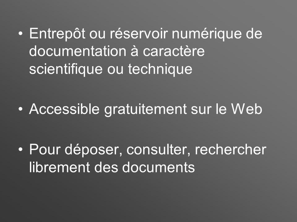 Entrepôt ou réservoir numérique de documentation à caractère scientifique ou technique Accessible gratuitement sur le Web Pour déposer, consulter, rechercher librement des documents