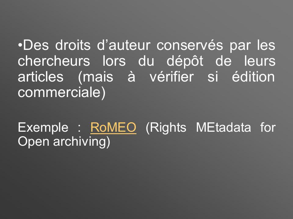 Des droits d'auteur conservés par les chercheurs lors du dépôt de leurs articles (mais à vérifier si édition commerciale) Exemple : RoMEO (Rights MEtadata for Open archiving)RoMEO