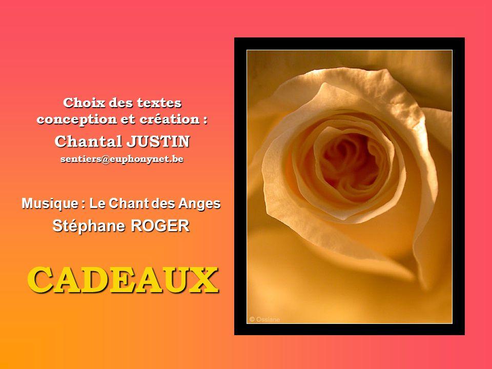 Choix des textes conception et création : Chantal JUSTIN sentiers@euphonynet.be CADEAUX Musique : Le Chant des Anges Stéphane ROGER