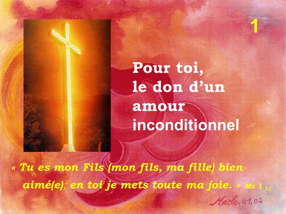 Pour toi, le don d'un amour inconditionnel « Tu es mon Fils (mon fils, ma fille) bien - aimé(e) ; en toi je mets toute ma joie.