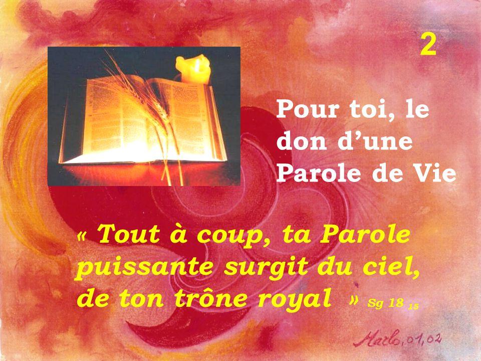 « Tout à coup, ta Parole puissante surgit du ciel, de ton trône royal » Sg 18 15 Pour toi, le don d'une Parole de Vie 2