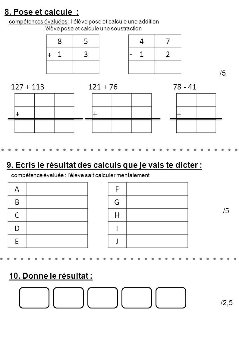 8. Pose et calcule : /5 compétences évaluées : l'élève pose et calcule une addition l'élève pose et calcule une soustraction 9. Ecris le résultat des
