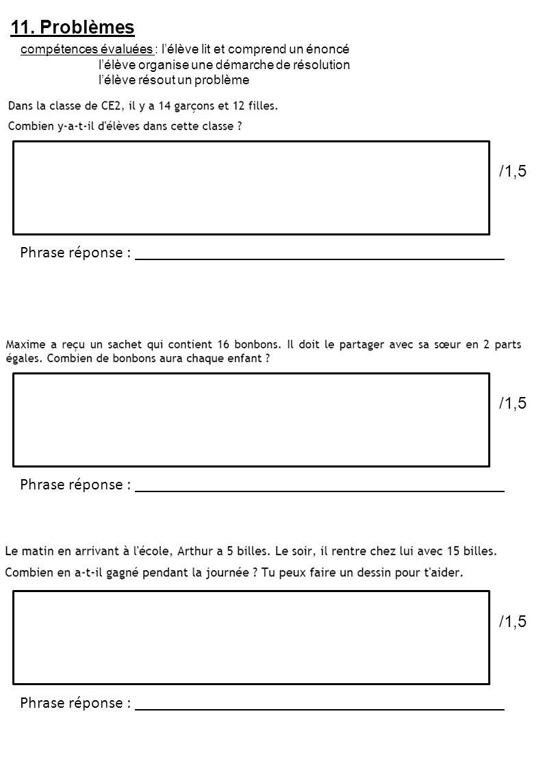 11. Problèmes /1,5 compétences évaluées : l'élève lit et comprend un énoncé l'élève organise une démarche de résolution l'élève résout un problème Phr