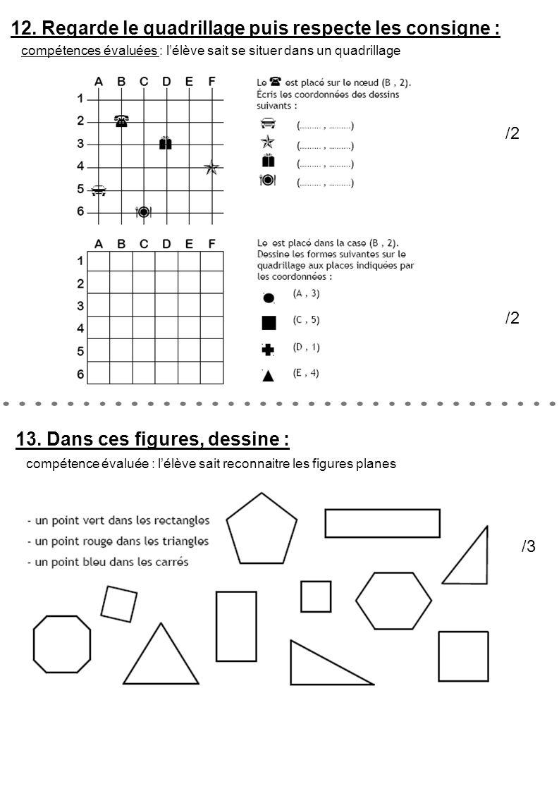 12. Regarde le quadrillage puis respecte les consigne : compétences évaluées : l'élève sait se situer dans un quadrillage 13. Dans ces figures, dessin