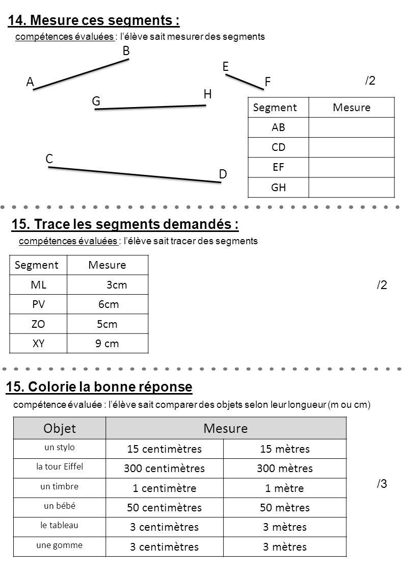 14. Mesure ces segments : compétences évaluées : l'élève sait mesurer des segments 15. Colorie la bonne réponse /3 compétence évaluée : l'élève sait c