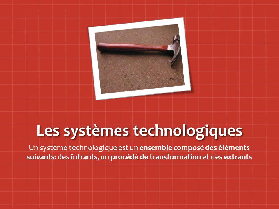 Un système technologique est un ensemble composé des éléments suivants: des intrants, un procédé de transformation et des extrants
