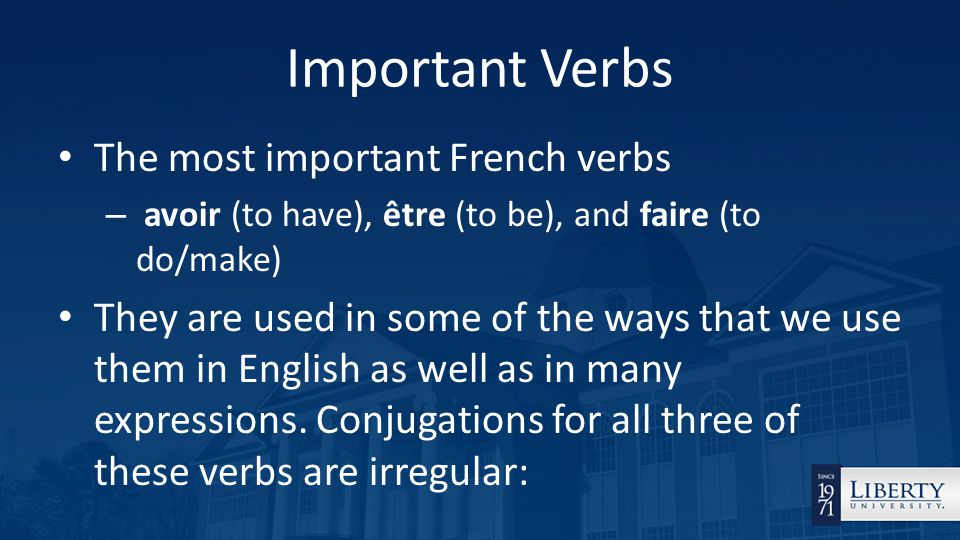 The most important French verbs – avoir (to have), être (to be), and faire (to do/make) They are used in some of the ways that we use them in English as well as in many expressions.