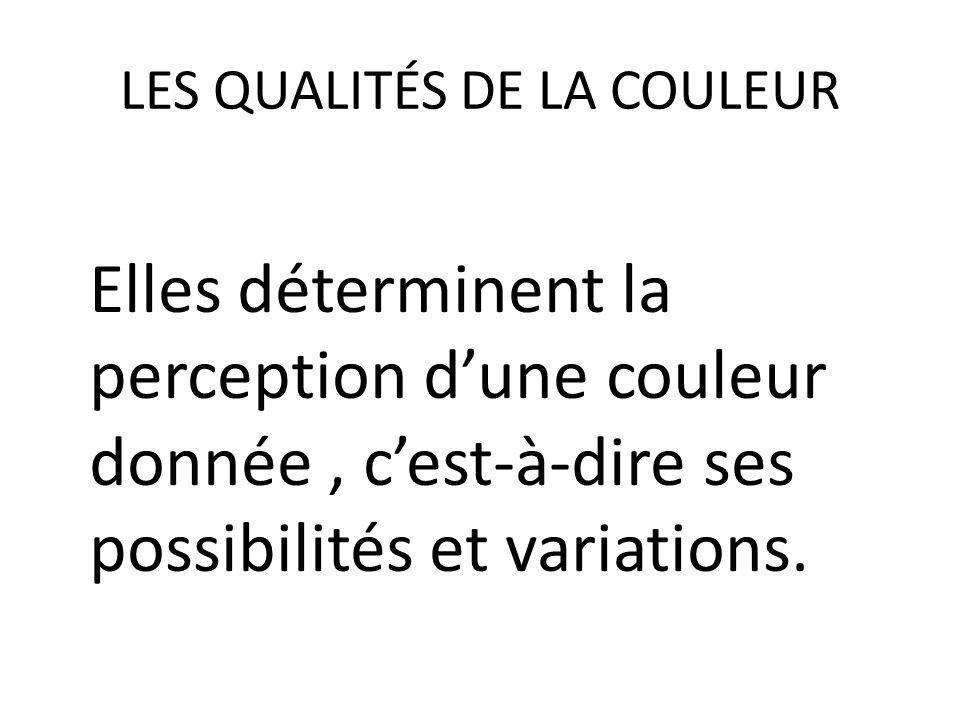 LES QUALITÉS DE LA COULEUR Le Ton (la nuance) (représenté par la lettre M) La Saturation (pureté ou intensité) (représentée par la lettre S) La Valeur (luminosité ou clarté) (représentée par la lettre L)