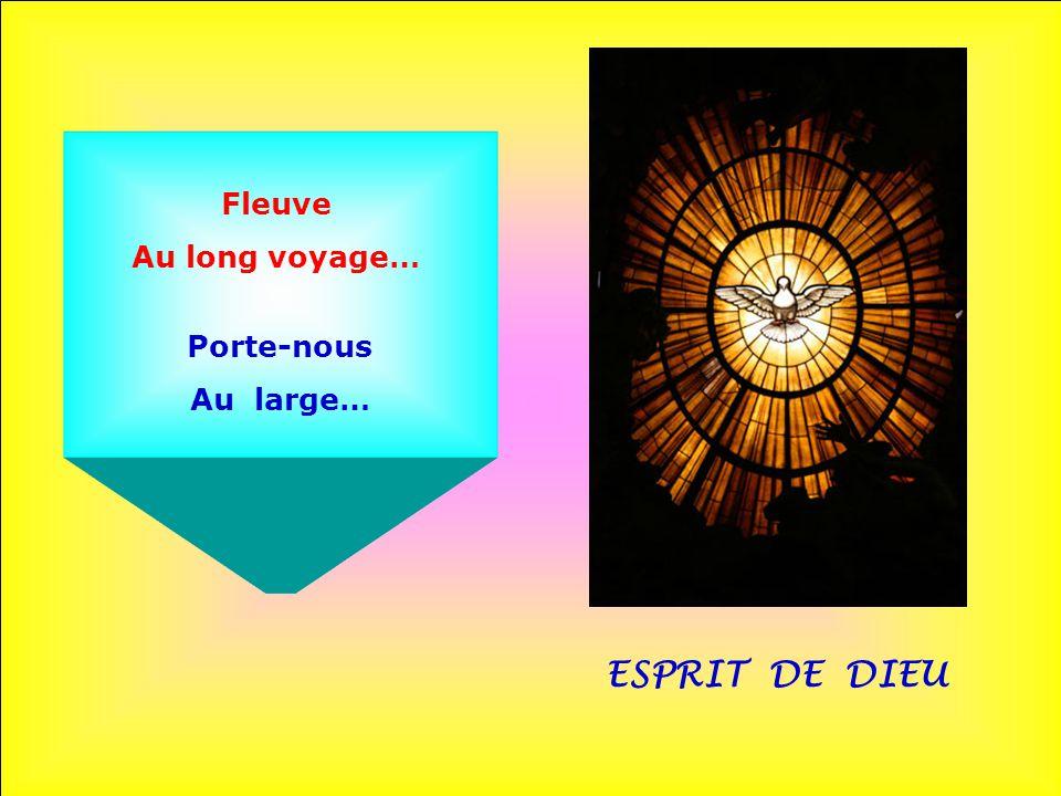 ESPRIT DE DIEU Fleuve Des eaux vives… Chant De l'autre rive…