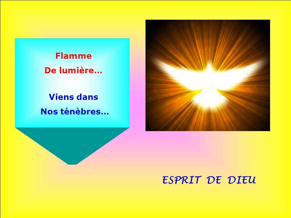 ESPRIT DE DIEU Flamme Sur le monde… Feu Qui chasse l'ombre…