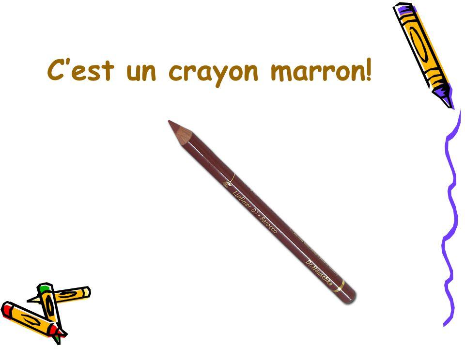 C'est un crayon marron!