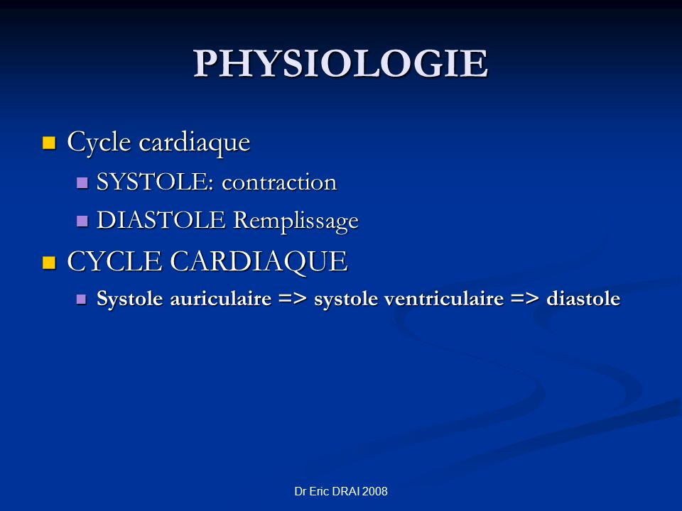 PHYSIOLOGIE Cycle cardiaque Cycle cardiaque SYSTOLE: contraction SYSTOLE: contraction DIASTOLE Remplissage DIASTOLE Remplissage CYCLE CARDIAQUE CYCLE
