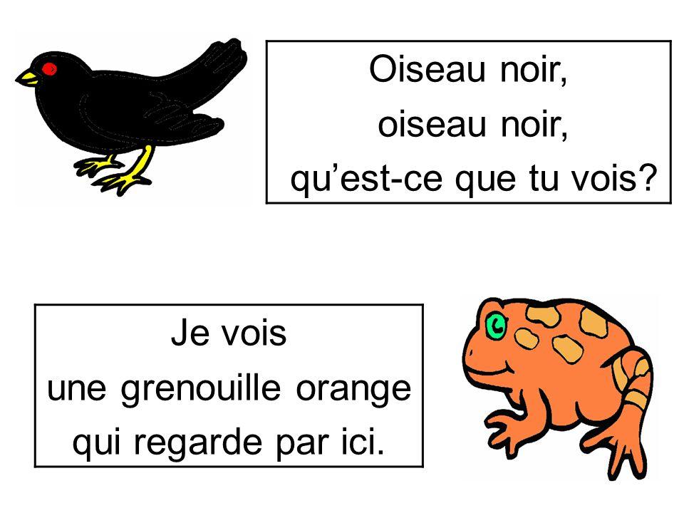Grenouille orange, grenouille orange, qu'est-ce que tu vois.