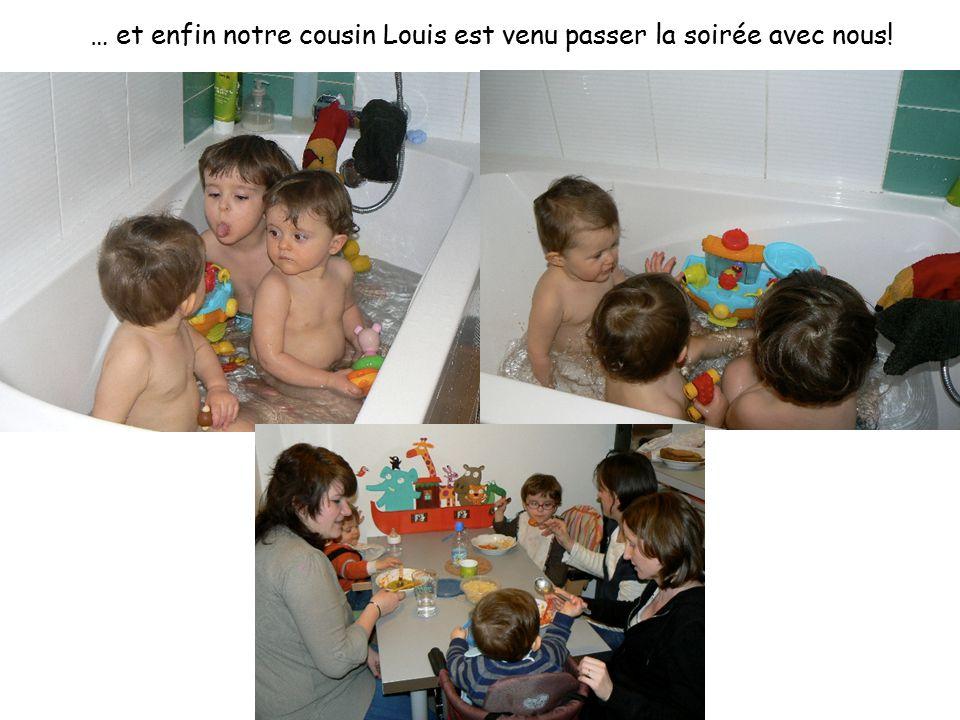 … et enfin notre cousin Louis est venu passer la soirée avec nous!