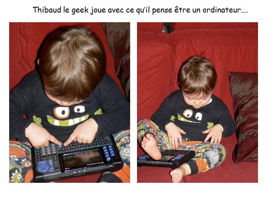 Thibaud le geek joue avec ce qu'il pense être un ordinateur….